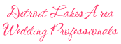 Detroit Lakes Area Wedding Professionals